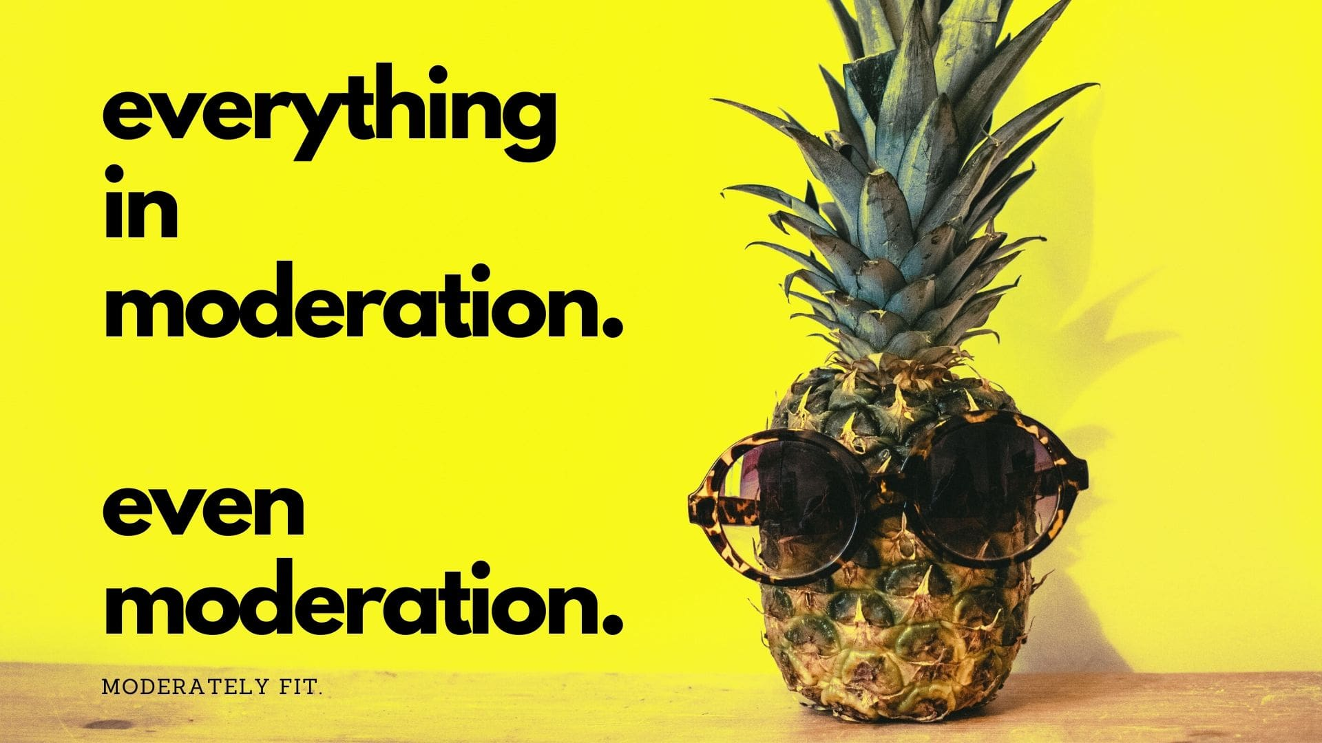 everything in moderation.